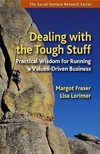 Dealing with the Tough Stuff: Practical Wisdom for Running a Values-Driven Busin