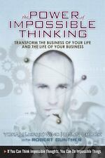 The Power of Impossible Thinking: Transform the Business of Your Life and the Li