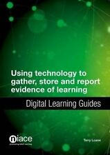 Using Technology to Gather, Store and Report Evidence of Learni... 9781862018563