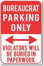 Bureaucrat Parking Only - Violators Buried in Paperwork - NEW Funny POSTER