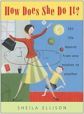 How Does She Do It? : 101 Life Lessons from One Mother to Another NEW