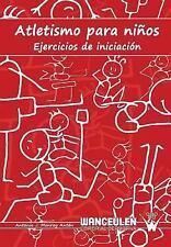 Atletismo para Ninos : Ejercicios de Iniciacion by Antonio J. Monroy Anton...