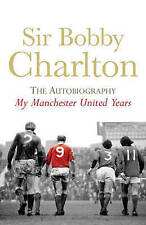 Sir Bobby Charlton - The Autobiography - My Manchester United Years - book (T1)