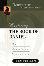 The John Phillips Commentary: Exploring the Book of Daniel : An Expository...