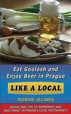 Eat Goulash and Enjoy Beer in Prague Like a Local by Roman Jelinek (2014,...