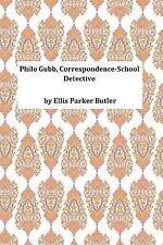 Philo Gubb, Correspondence-School Detective by Ellis Parker Ellis Parker...