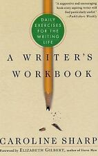 A Writer's Workbook : Daily Exercises for the Writing Life by Caroline Sharp...