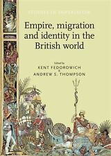 Empire, migration and identity in the British World (Studies in Imperialism MUP)