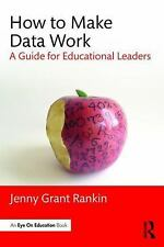How to Make Data Work : A Guide for Educational Leaders by Jenny Grant Rankin...
