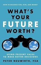 What's Your Future Worth? : Using Present Value to Make Better Decisions by...