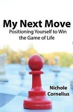 My Next Move: Positioning Yourself to Win the Game of Life by Nichole...