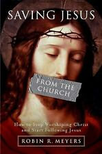 Saving Jesus from the Church: How to Stop Worshiping Christ and Start -ExLibrary