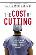 The Cost of Cutting: A Surgeon Reveals the Truth Behind a Multibillion-Dollar I