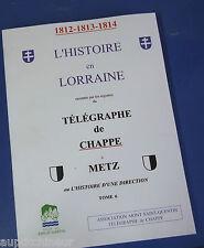 1812-1814 L'histoire en lorraine par le télégraphe de Chappe à Metz Tome 6