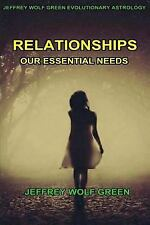 Relationships: Our Essential Needs by Jeffrey Green (2016, Paperback)