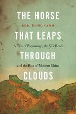 The Horse that Leaps Through Clouds: A Tale of Espionage, the Silk Road, and the