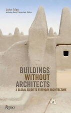 Buildings Without Architects: A Global Guide to Everyday Architecture,May, John,