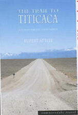 The Trail to Titicaca: A Journey Through South America , Free Postage