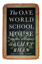 The One World Schoolhouse : A New Approach to Teaching and Learning by Salman...