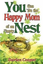 You Can Be the Happy Mom of an Empty Nest by Darlen Cooper (1999, Paperback)