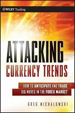 Attacking Currency Trends: How to Anticipate and Trade Big Moves in the Forex Ma