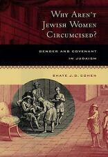 Why Aren't Jewish Women Circumcised? : Gender and Covenant in Judaism by Shaye J