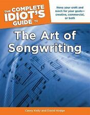 The Complete Idiot's Guide to the Art of Songwriting by Casey Kelly and David...