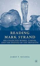Reading Mark Strand : His Collected Works, Career, and the Poetics of the...