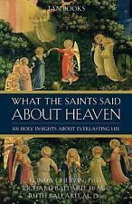 What the Saints Said about Heaven : 101 Holy Insights on Everlasting Life by...
