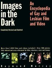 Images in the Dark : An Encyclopedia of Gay and Lesbian Film and Video by...