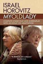 My Old Lady : Complete Stage Play and Screenplay with an Essay on Adaptation...