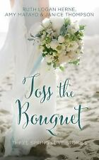 A Year of Weddings Novella: Toss the Bouquet : Three Spring Love Stories by...