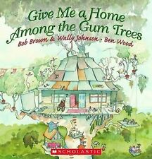 Give Me a Home Among the Gum Trees by Wally Johnson, Bob Brown (Paperback, 2011)