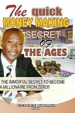 The Quick Money-Making Secret of the Ages : The Immortal Secret to Bcome a...