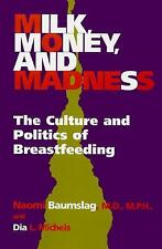 Milk, Money, and Madness : The Culture and Politics of Breastfeeding by Dia...