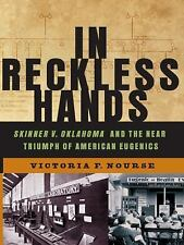 In Reckless Hands : Skinner V. Oklahoma and the Near-Triumph of American...