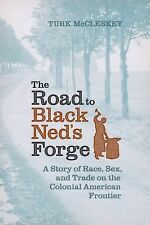 The Road to Black Ned's Forge : A Story of Race, Sex, and Trade on the...