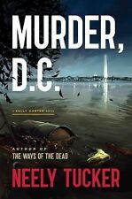 Murder, D. C. : A Novel by Neely Tucker (2015, Hardcover)