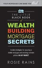 The Little Black Book of Wealth Building Mortgage Secrets : Insider...