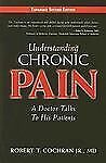 Understanding Chronic Pain : A Doctor Talks to His Patients by Robert T., Jr....