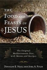 The Food and Feasts of Jesus : The Original Mediterranean Diet, with Menus...