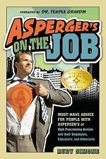 Asperger's on the Job : Must-Have Advice for People with Asperger's or High...