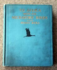 1930 TO AFRICA WITH MIGRATORY BIRDS Bengt Berg ORNITHOLOGY First Edition BIRD
