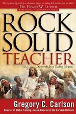 Rock Solid Teacher: Discover the Joy of Teaching Like Jesus, Carlson Ph.D, Grego