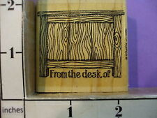 From the desk of saying  RUBBER STAMP Stampin up wooden desk   33M
