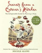 Secrets from a Caterer's Kitchen : The Indispensable Guide for Planning a...