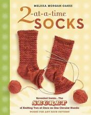 2-At-A-Time Socks : The Secret of Knitting Two at Once on One Circular Needle...