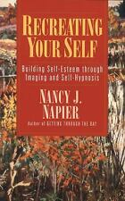 Recreating Your Self: Building Self-Esteem Through Imaging and Self-Hypnosis by