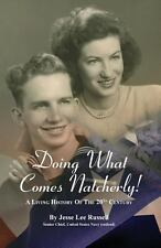 Doing What Comes Natcherly! : A Living History of the 20th Century by Jesse...