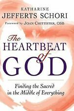 The Heartbeat of God : Finding the Sacred in the Middle of Everything by Kathari